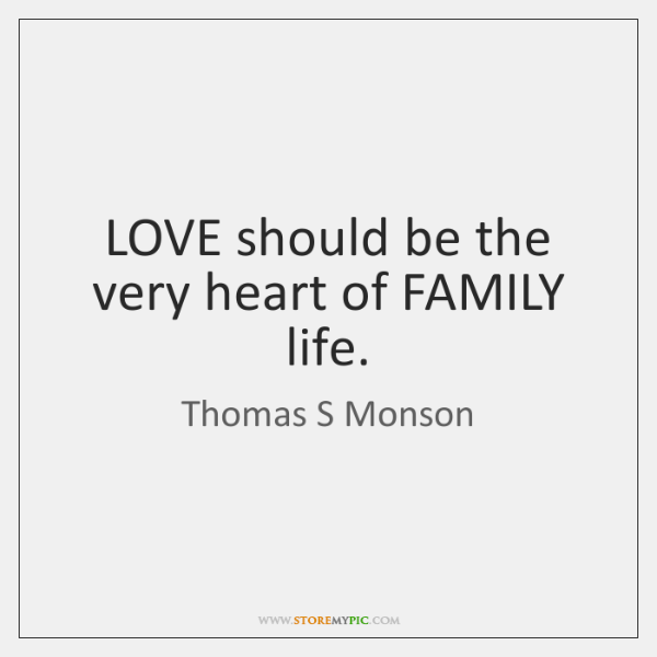 LOVE should be the very heart of FAMILY life.