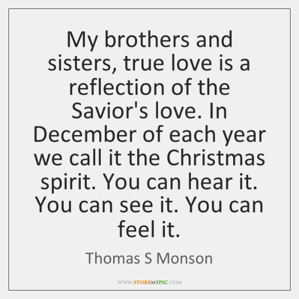 My brothers and sisters, true love is a reflection of the Savior's ...