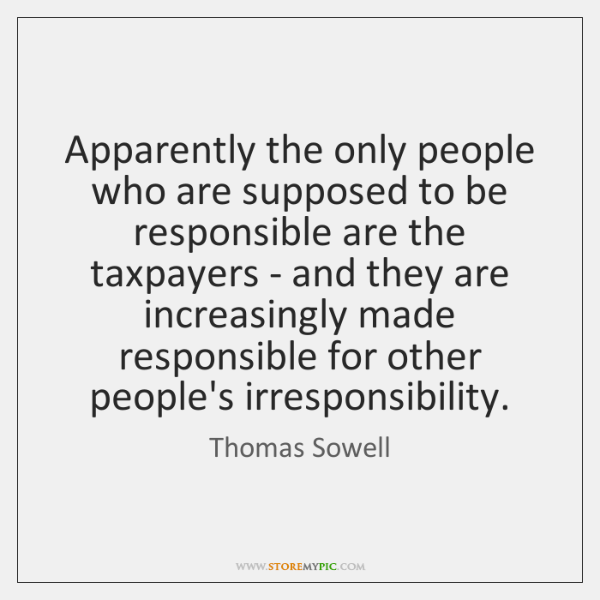 Apparently the only people who are supposed to be responsible are the ...