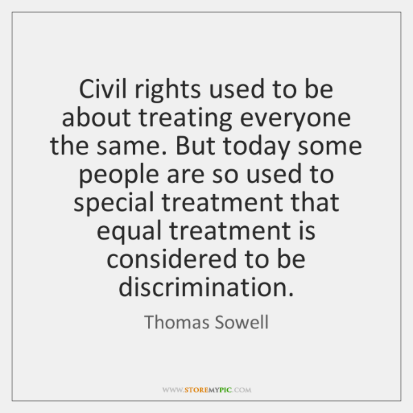 Civil rights used to be about treating everyone the same. But today ...
