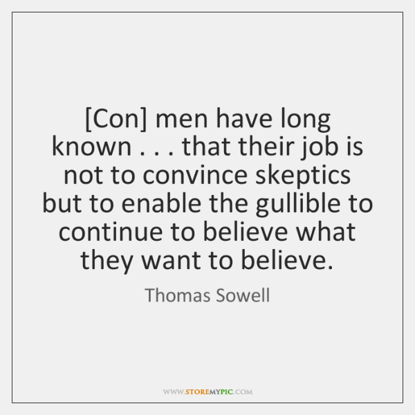 [Con] men have long known . . . that their job is not to convince ...