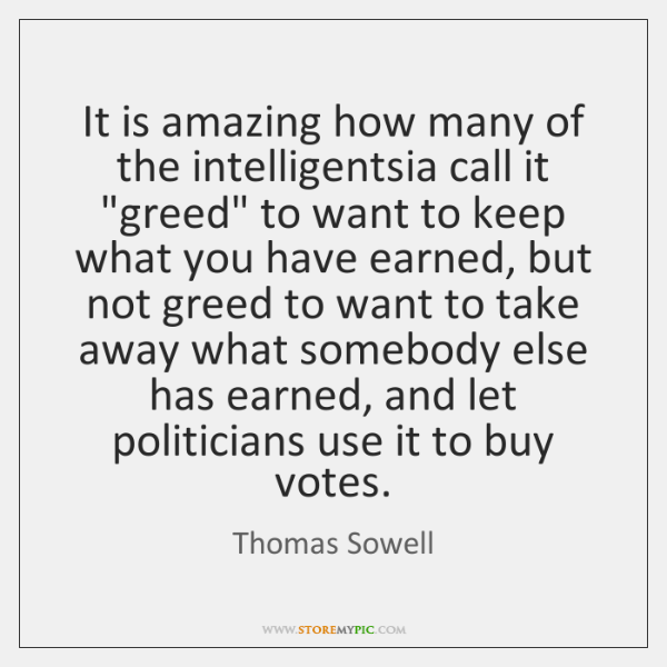 "It is amazing how many of the intelligentsia call it ""greed"" to ..."