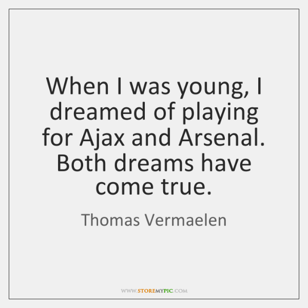 When I was young, I dreamed of playing for Ajax and Arsenal. ...