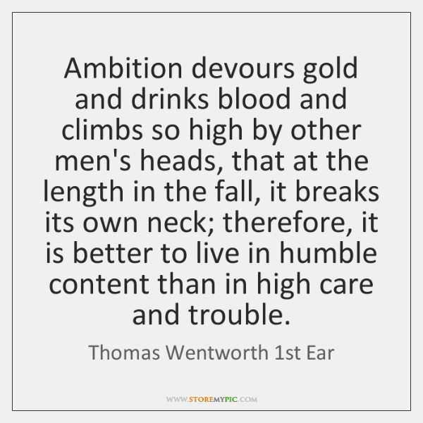 Ambition devours gold and drinks blood and climbs so high by other ...