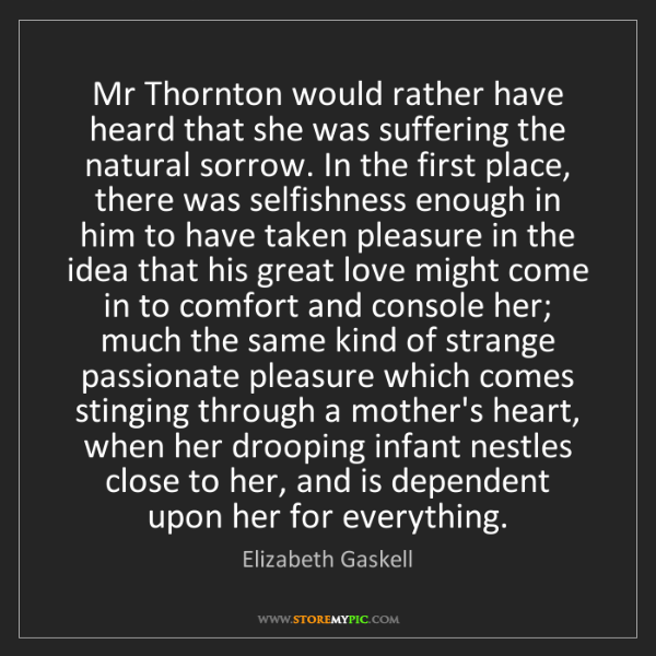 Elizabeth Gaskell: Mr Thornton would rather have heard that she was suffering...
