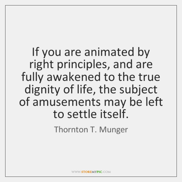 If you are animated by right principles, and are fully awakened to ...