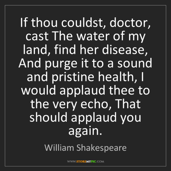 William Shakespeare: If thou couldst, doctor, cast The water of my land, find...