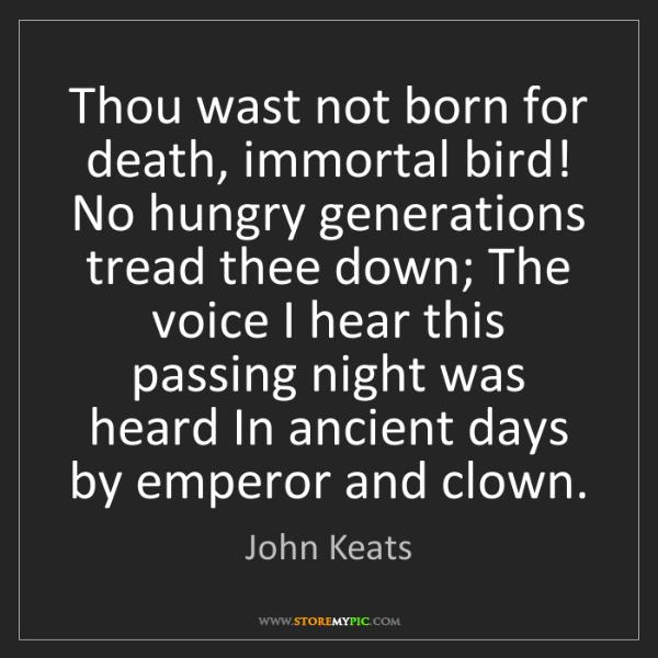 John Keats: Thou wast not born for death, immortal bird! No hungry...