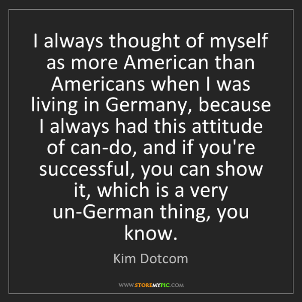 Kim Dotcom: I always thought of myself as more American than Americans...