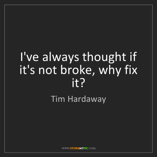 Tim Hardaway: I've always thought if it's not broke, why fix it?