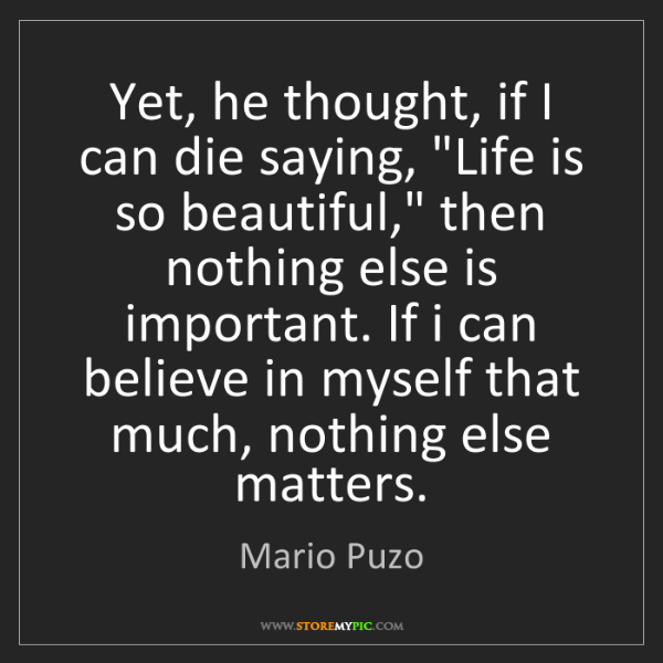 "Mario Puzo: Yet, he thought, if I can die saying, ""Life is so beautiful,""..."