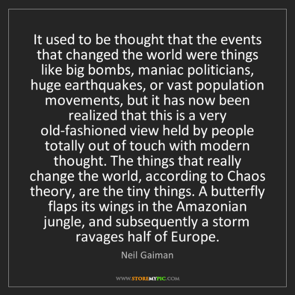 Neil Gaiman: It used to be thought that the events that changed the...