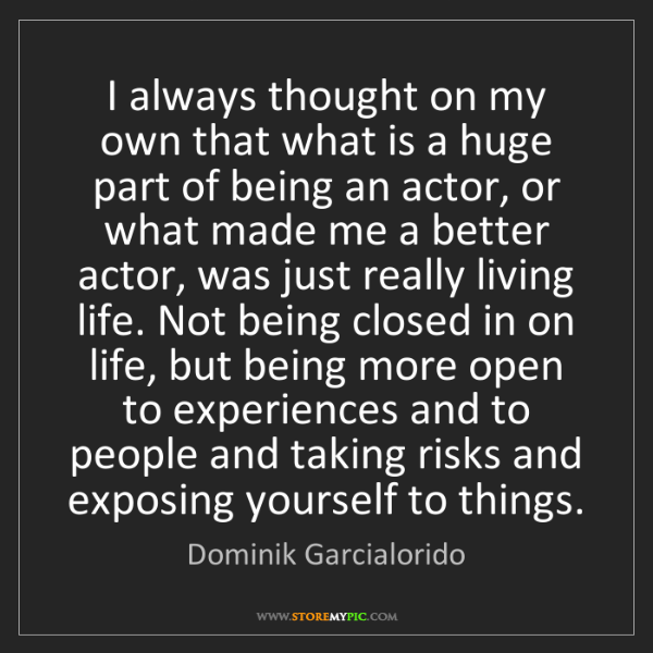 Dominik Garcialorido: I always thought on my own that what is a huge part of...