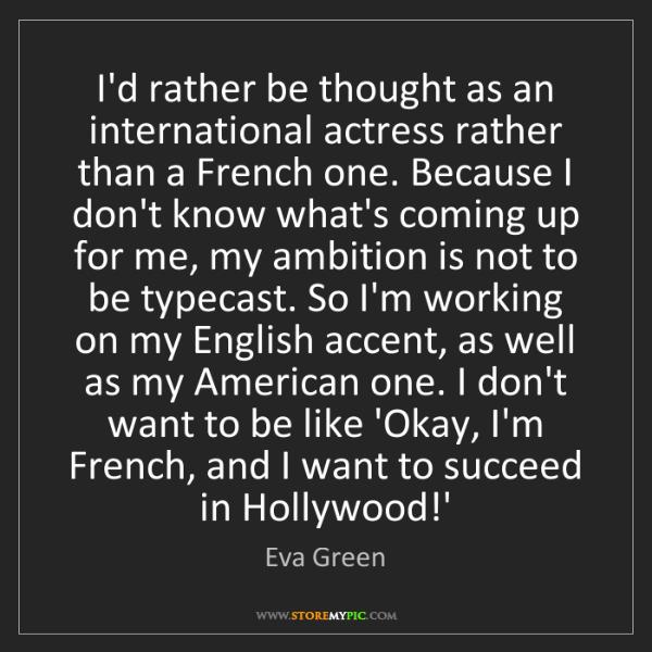 Eva Green: I'd rather be thought as an international actress rather...