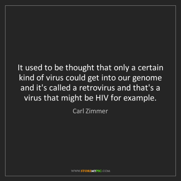 Carl Zimmer: It used to be thought that only a certain kind of virus...
