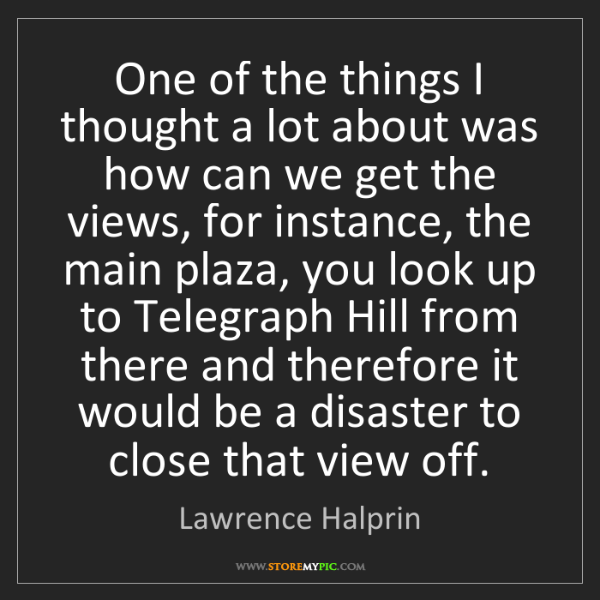 Lawrence Halprin: One of the things I thought a lot about was how can we...