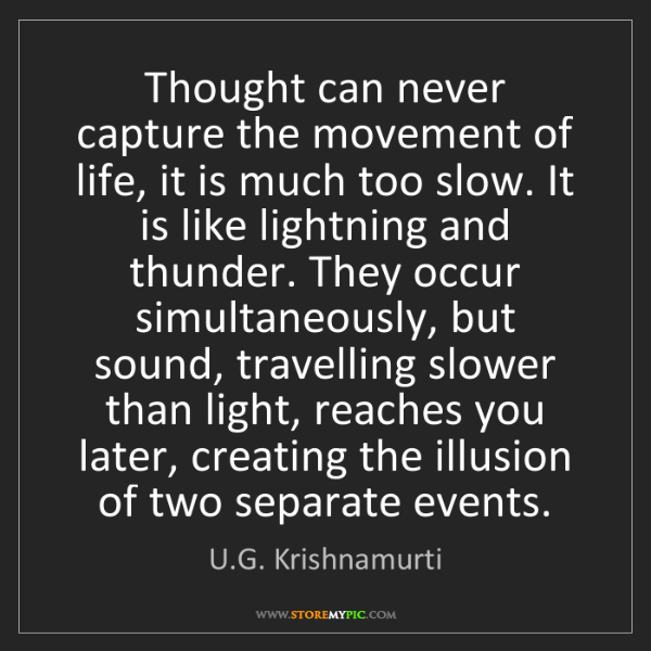 U.G. Krishnamurti: Thought can never capture the movement of life, it is...