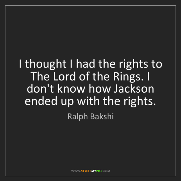Ralph Bakshi: I thought I had the rights to The Lord of the Rings....