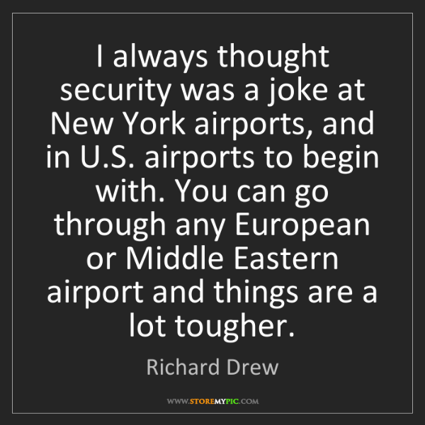 Richard Drew: I always thought security was a joke at New York airports,...