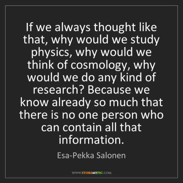 Esa-Pekka Salonen: If we always thought like that, why would we study physics,...