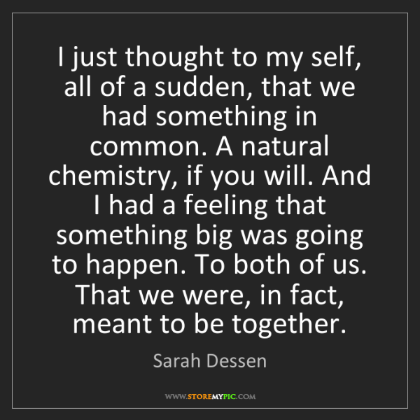 Sarah Dessen: I just thought to my self, all of a sudden, that we had...