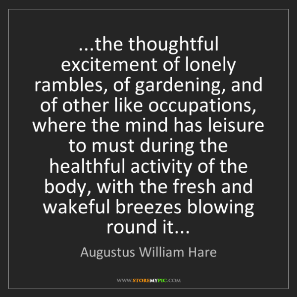Augustus William Hare: ...the thoughtful excitement of lonely rambles, of gardening,...