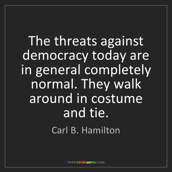 Carl B. Hamilton: The threats against democracy today are in general completely...