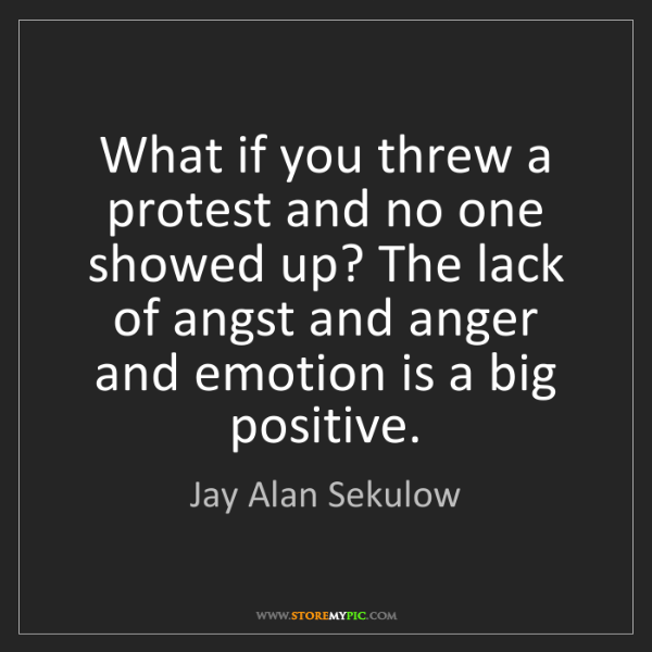 Jay Alan Sekulow: What if you threw a protest and no one showed up? The...