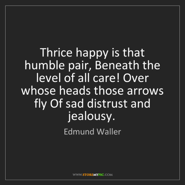Edmund Waller: Thrice happy is that humble pair, Beneath the level of...