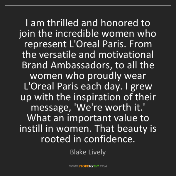 Blake Lively: I am thrilled and honored to join the incredible women...
