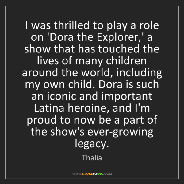 Thalia: I was thrilled to play a role on 'Dora the Explorer,'...