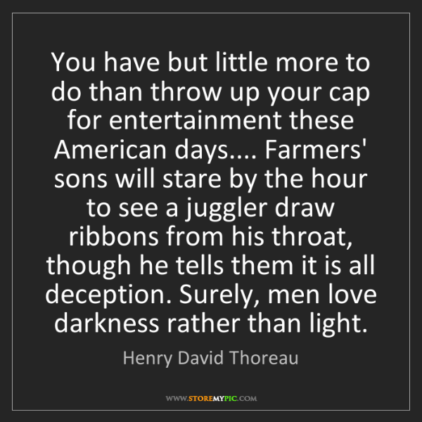 Henry David Thoreau: You have but little more to do than throw up your cap...