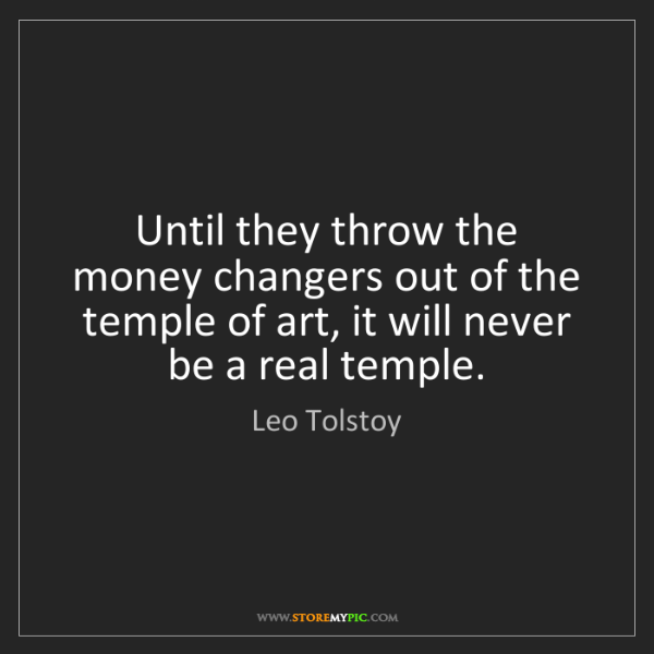 Leo Tolstoy: Until they throw the money changers out of the temple...