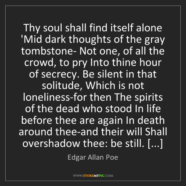 Edgar Allan Poe: Thy soul shall find itself alone 'Mid dark thoughts of...