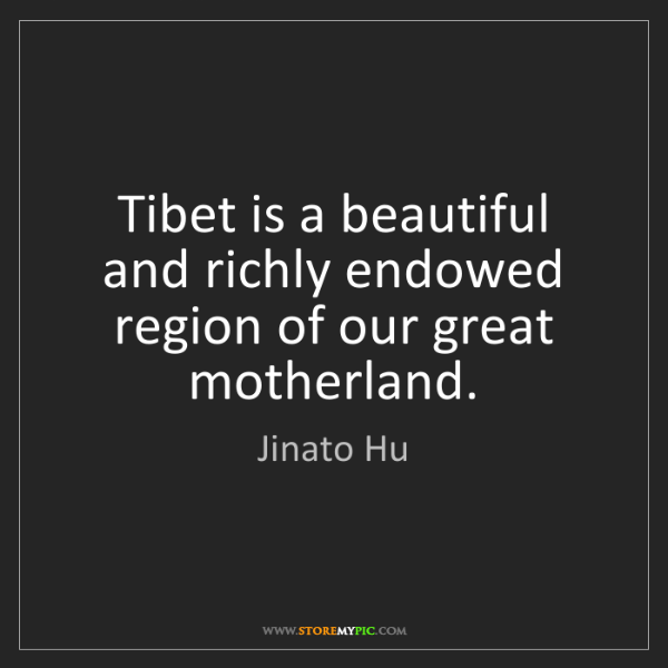 Jinato Hu: Tibet is a beautiful and richly endowed region of our...