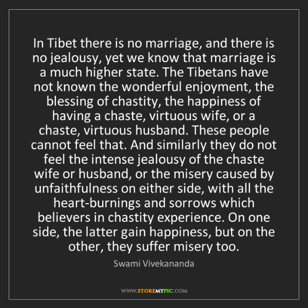Swami Vivekananda: In Tibet there is no marriage, and there is no jealousy,...