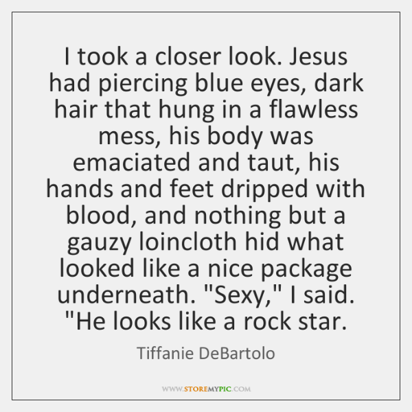 I took a closer look. Jesus had piercing blue eyes, dark hair ...