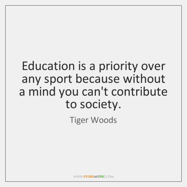 Education is a priority over any sport because without a mind you ...
