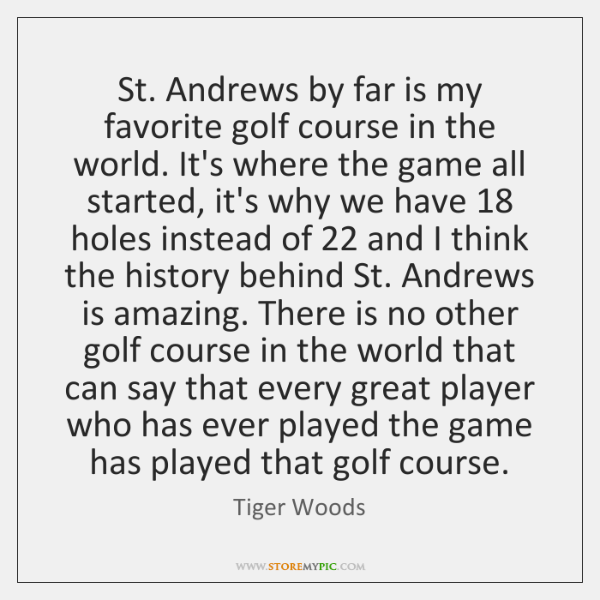 St. Andrews by far is my favorite golf course in the world. ...