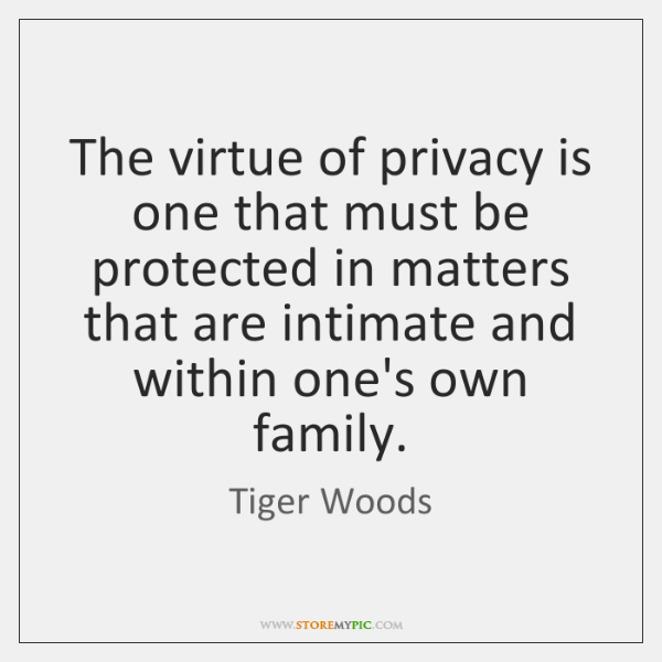 The virtue of privacy is one that must be protected in matters ...