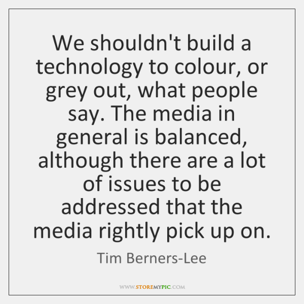 We shouldn't build a technology to colour, or grey out, what people ...