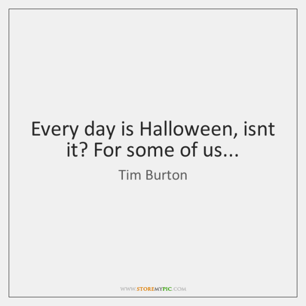 Every day is Halloween, isnt it? For some of us...