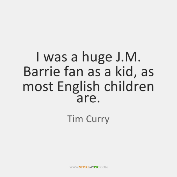I was a huge J.M. Barrie fan as a kid, as ...