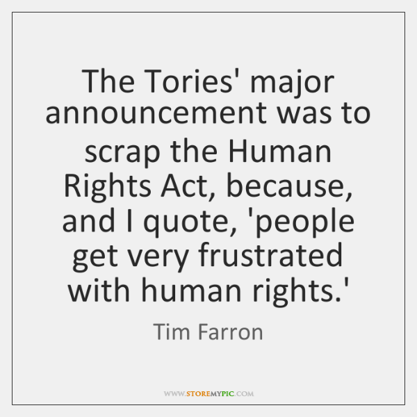 The Tories' major announcement was to scrap the Human Rights Act, because, ...