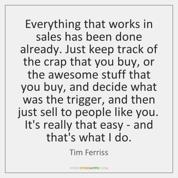 Everything that works in sales has been done already. Just keep track ...