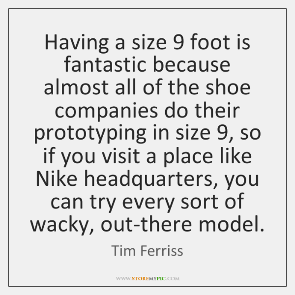Having a size 9 foot is fantastic because almost all of the shoe ...