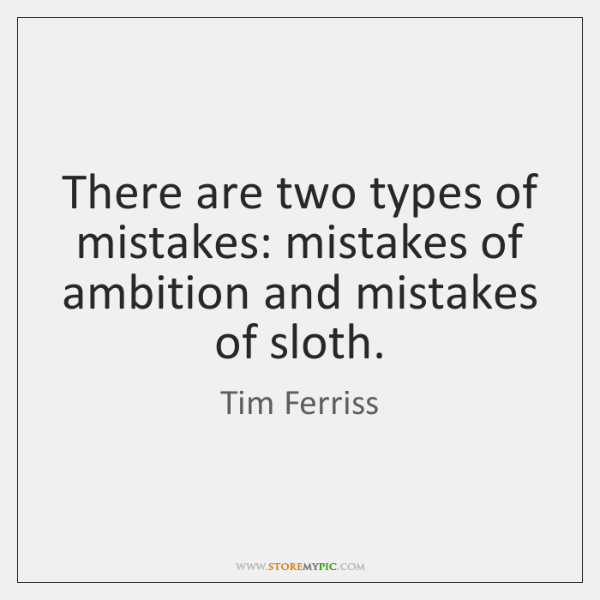 There are two types of mistakes: mistakes of ambition and mistakes of ...