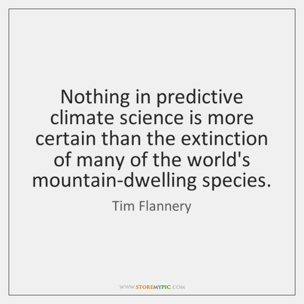 Nothing in predictive climate science is more certain than the extinction of ...