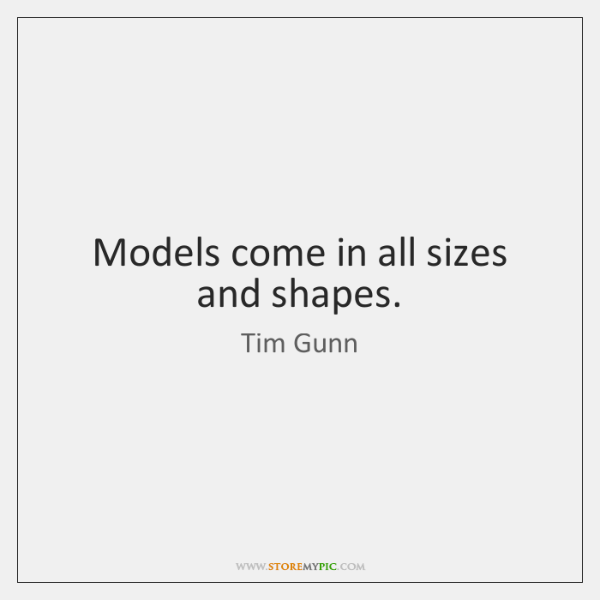 Models come in all sizes and shapes.