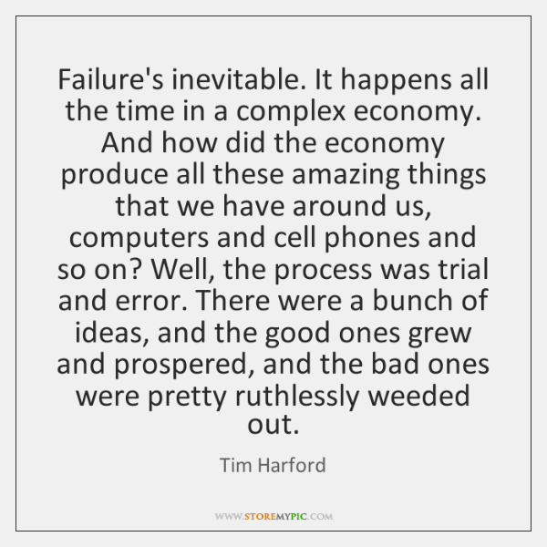 Failure's inevitable. It happens all the time in a complex economy. And ...